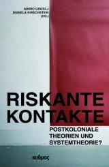 M. Grizelj u. D. Kirschstein (Hrsg.) (2104) Riskante Kontakte Postkoloniale Theorien und Systemtheorie
