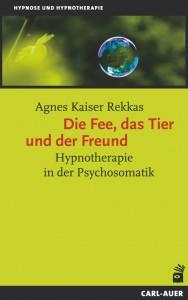 Agnes Kaiser Rekkas: Die Fee, das Tier und der Freund