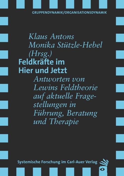 Klaus Antons & Monika Stützle-Hebel (2015): Feldkräfte im Hier und Jetzt